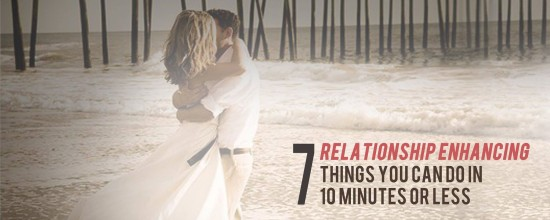 Relationship Enhancing in 10 Minutes or Less