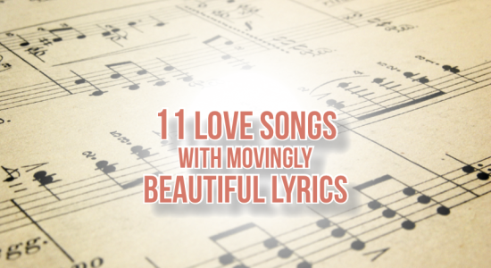 11 Love Songs with Movingly Beautiful Lyrics!