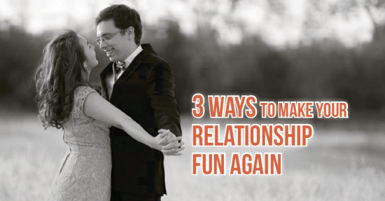 3 Ways to Make Your Relationship Fun Again Updated