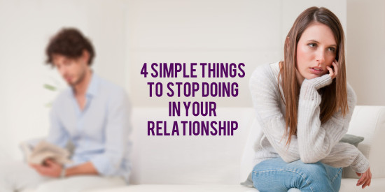 4 simple things to stop doing in your relationship