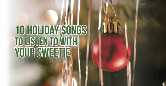 10 holiday songs to listen to with your sweetie