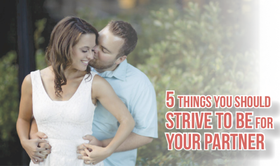 5 things you should strive to be for your partner