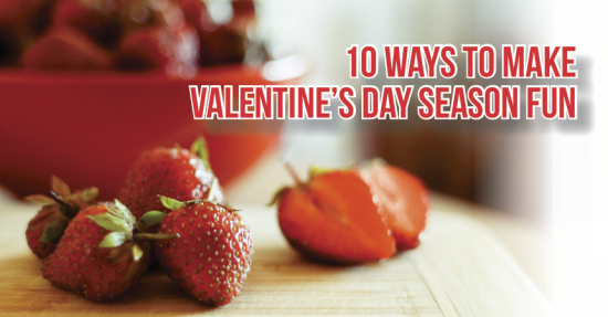 10 Ways to Make Valentine's Day Season Fun