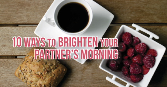 10 Ways to Brighten Your Partner's Morning!