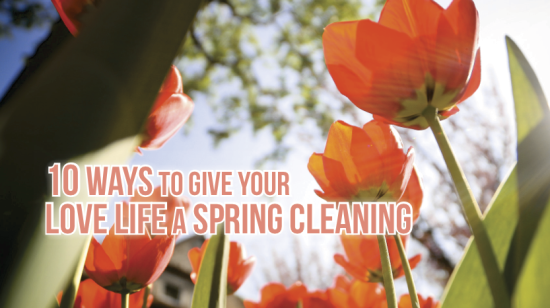 10 Ways to Give Your Love Life a Spring Cleaning