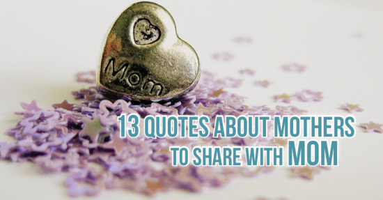 13 Quotes About Mothers to Share With Mom