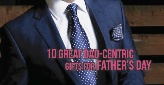 10 Great Dad-Centric Gifts for Father's Day