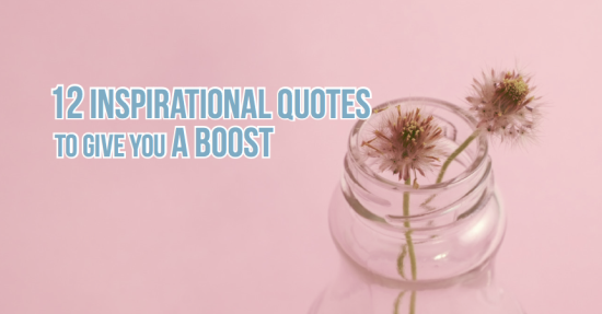 12 Inspirational Quotes to Give You a Boost