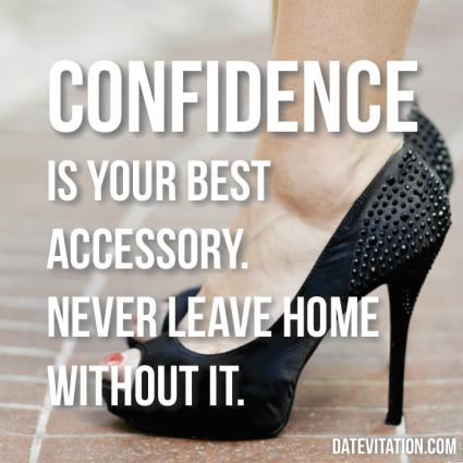 Confidence is your best accessory. Never leave home without it.