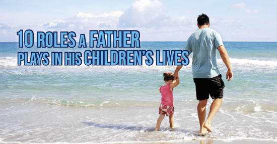 10 Roles a Father Plays in His Children's Lives