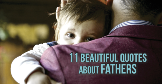 11 Beautiful Quotes About Fathers