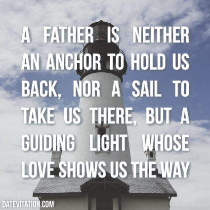 A father is a guiding light whose love shows us the way.